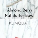 almond berry nut butter bowl | kumquatblog.com @kumquatblog